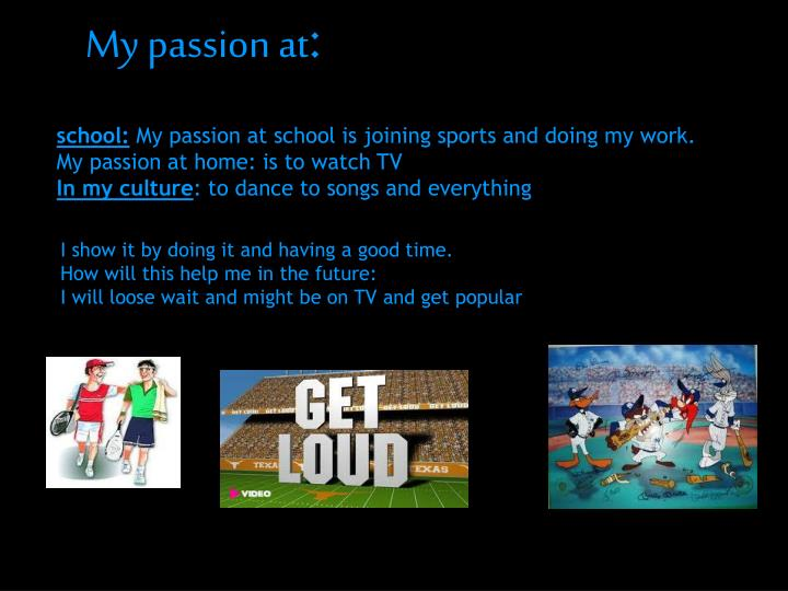 My passion at