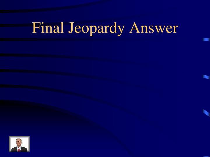 Final Jeopardy Answer