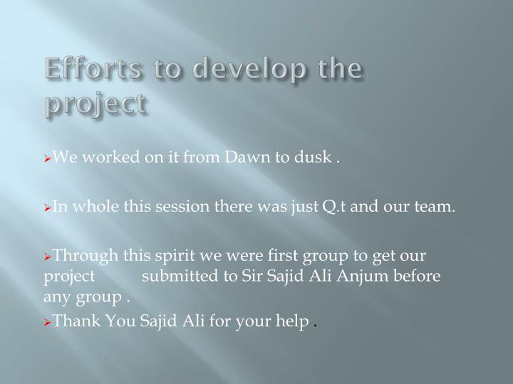 Efforts to develop the project