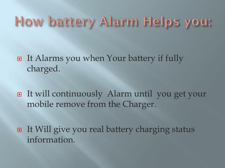 How battery Alarm Helps you: