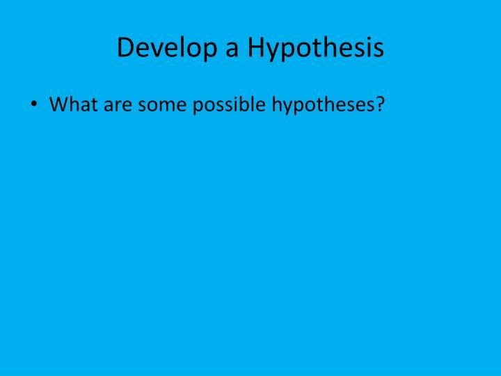 Develop a Hypothesis