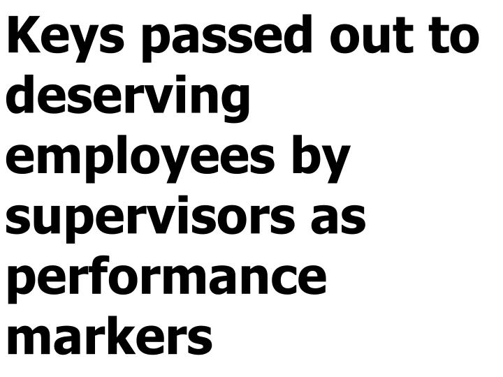 Keys passed out to deserving employees by supervisors as performance markers