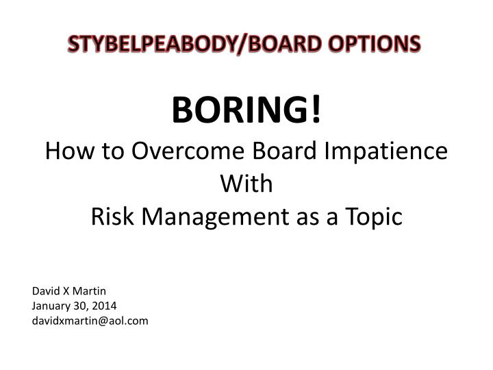 boring how to overcome board impatience with risk management as a topic n.