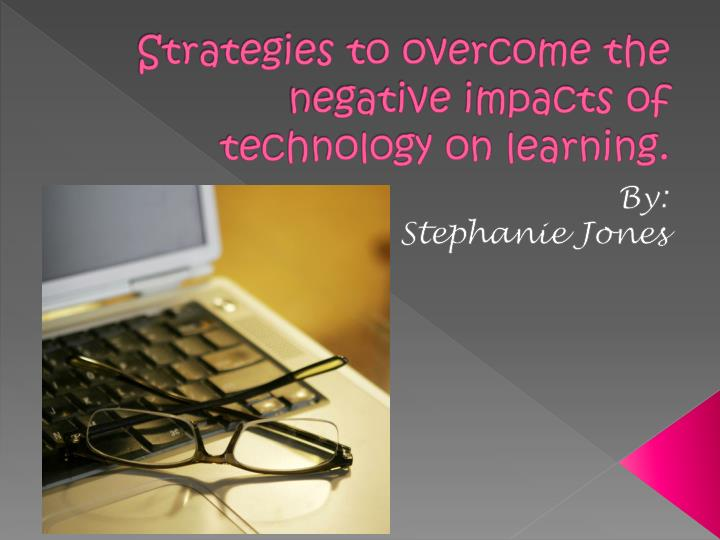 Strategies to overcome the negative impacts of technology on learning