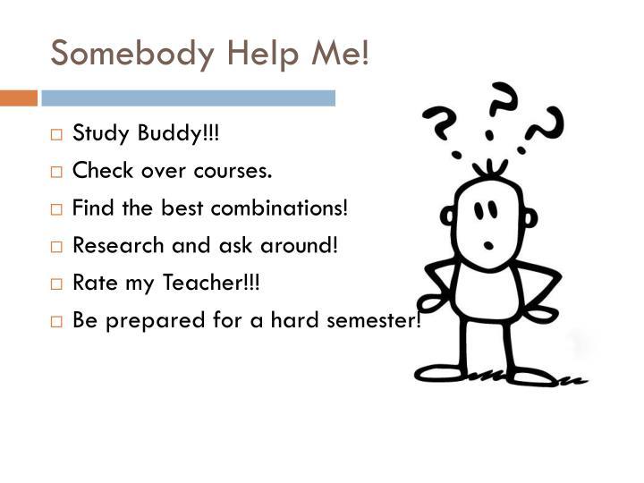 Somebody Help Me!