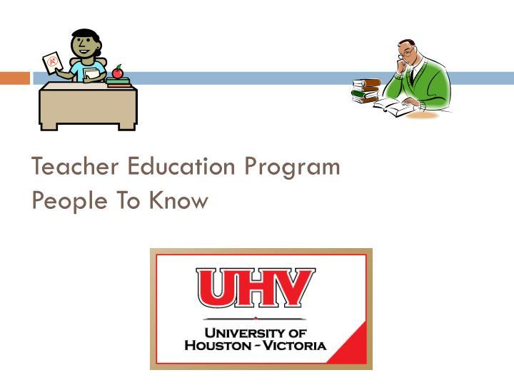 Teacher education program people t o know