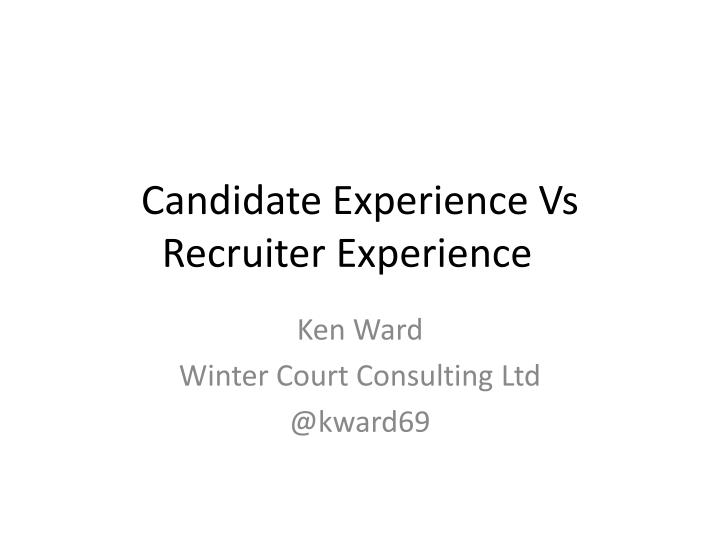 candidate experience vs recruiter experience n.