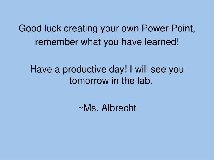Good luck creating your own Power Point,