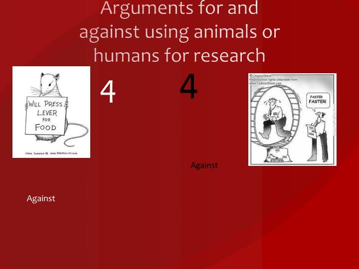 Arguments for and against using animals or humans for research