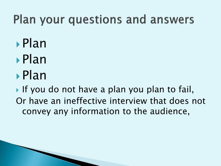 Plan your questions and answers