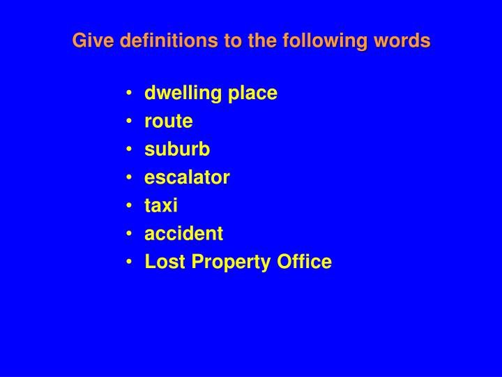 Give definitions to the following words