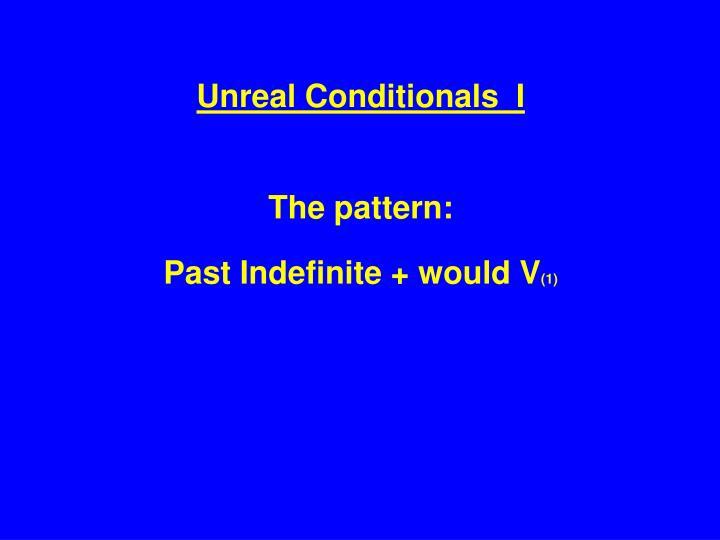 Unreal Conditionals  I