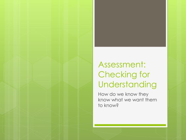 Assessment: Checking for Understanding