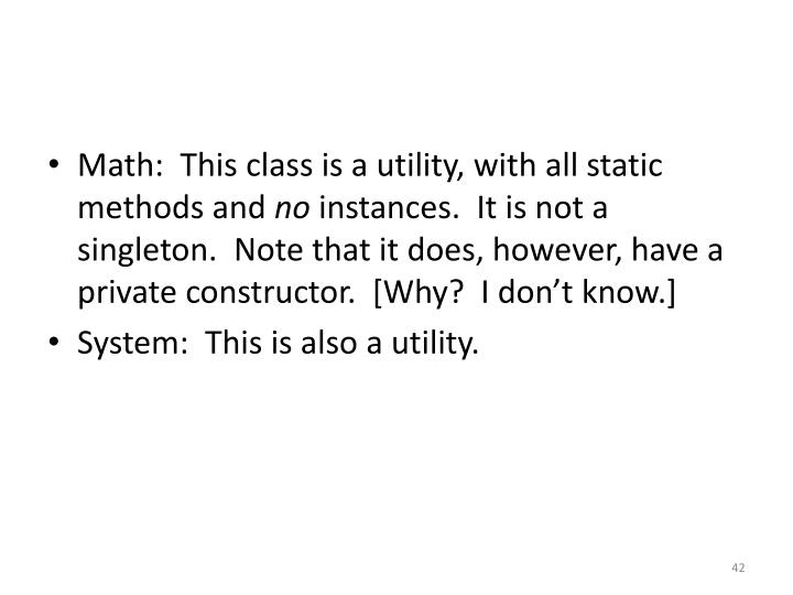 Math:  This class is a utility, with all static methods and