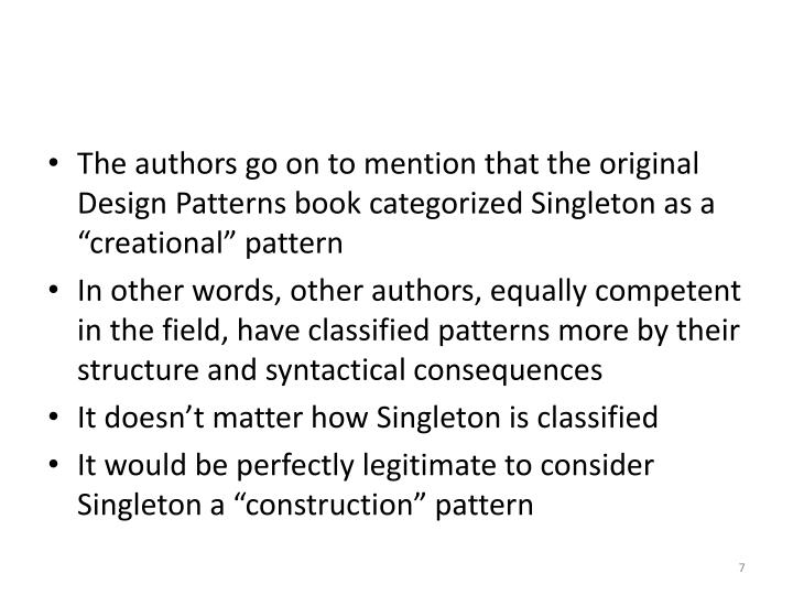 "The authors go on to mention that the original Design Patterns book categorized Singleton as a ""creational"" pattern"