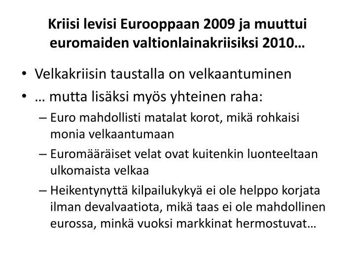 Kriisi levisi Eurooppaan 2009 ja muuttui euromaiden valtionlainakriisiksi 2010…
