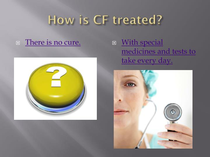 How is CF treated?