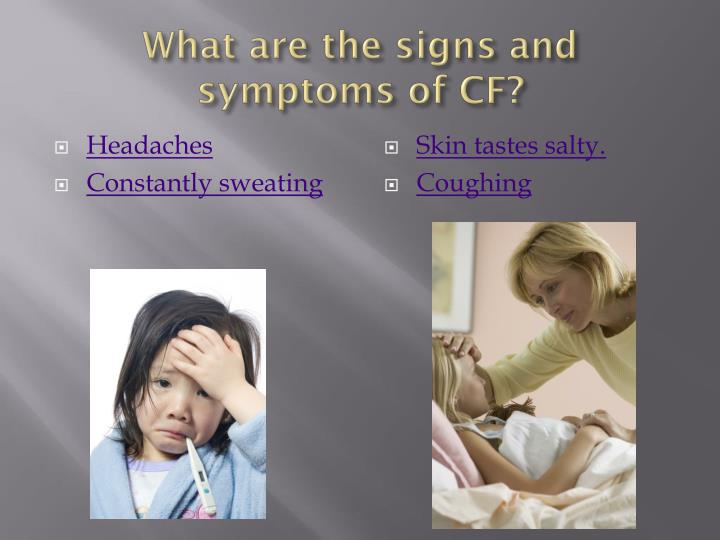 What are the signs and symptoms of CF?