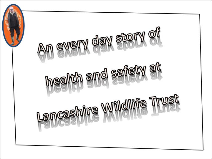 An every day story of health and safety at Lancashire Wildlife Trust