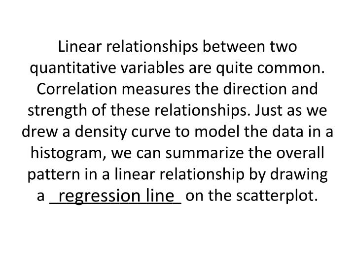Linear relationships between two quantitative variables are quite common.  Correlation measures the ...