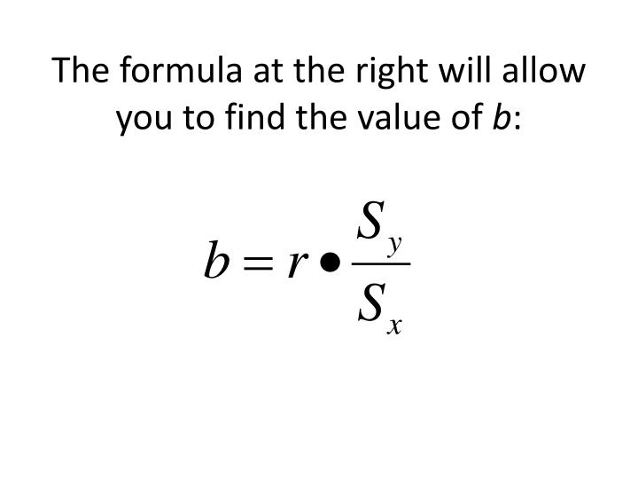 The formula at the right will allow you to find the value of