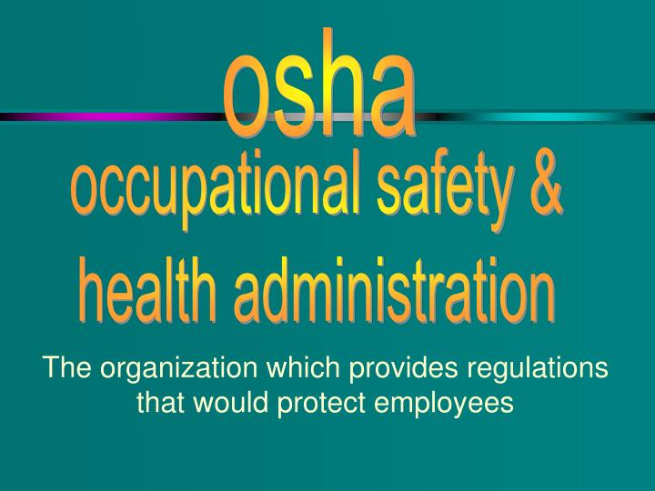 The organization which provides regulations that would protect employees