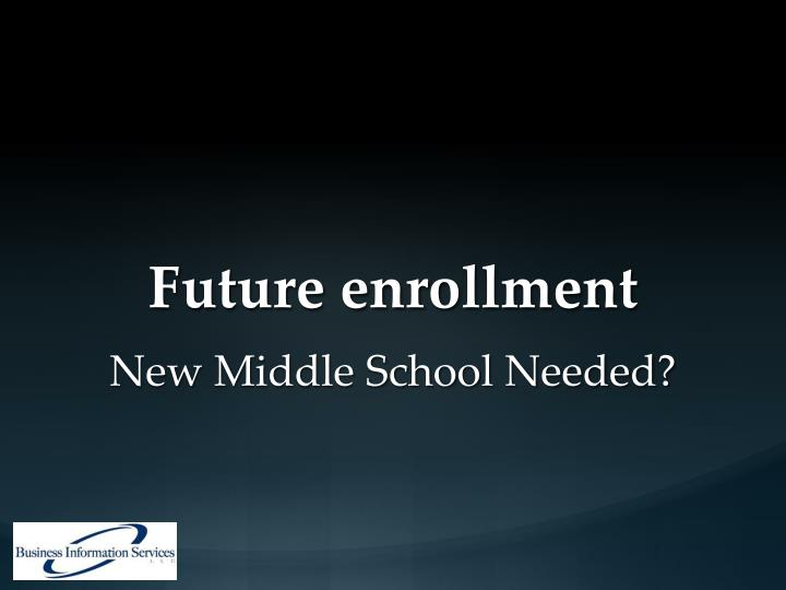 Future enrollment