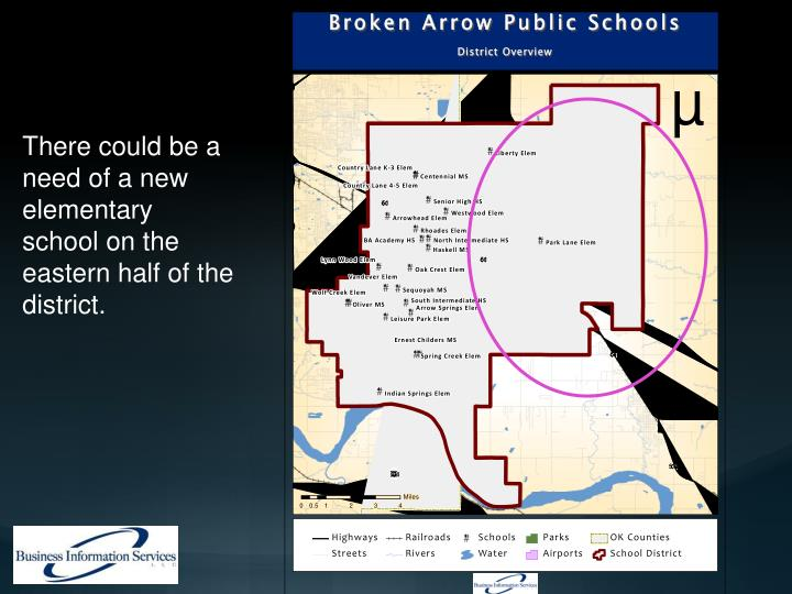 There could be a need of a new elementary school on the eastern half of the district.