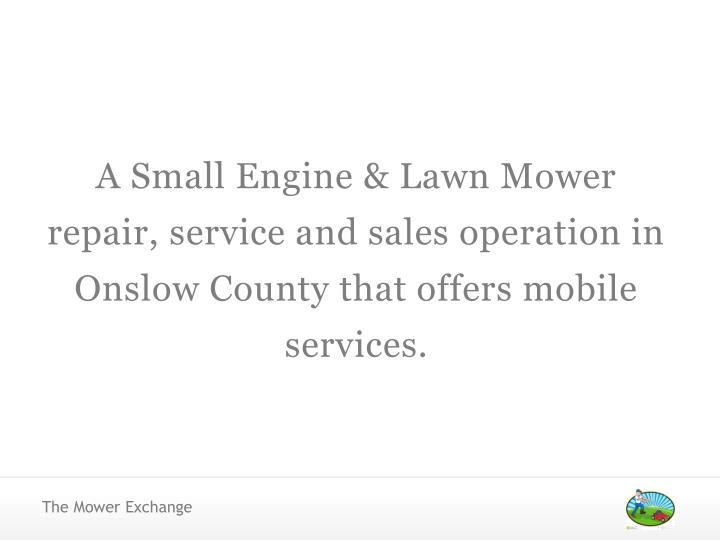 A Small Engine & Lawn Mower repair, service and sales operation in Onslow County that offers mobile ...