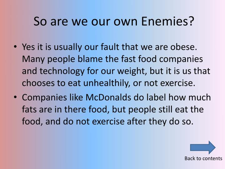 So are we our own Enemies?