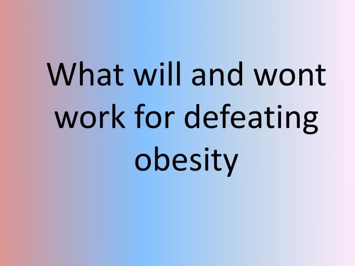 What will and wont work for defeating obesity