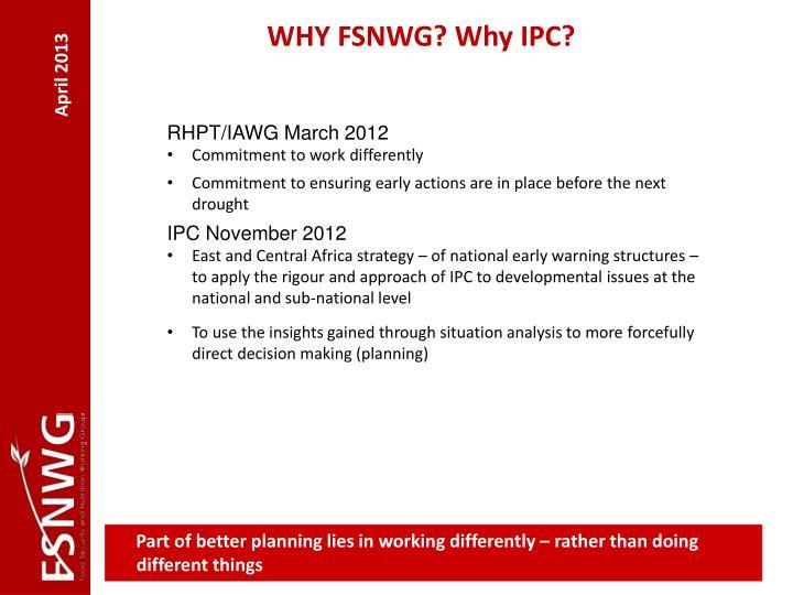 WHY FSNWG? Why IPC?