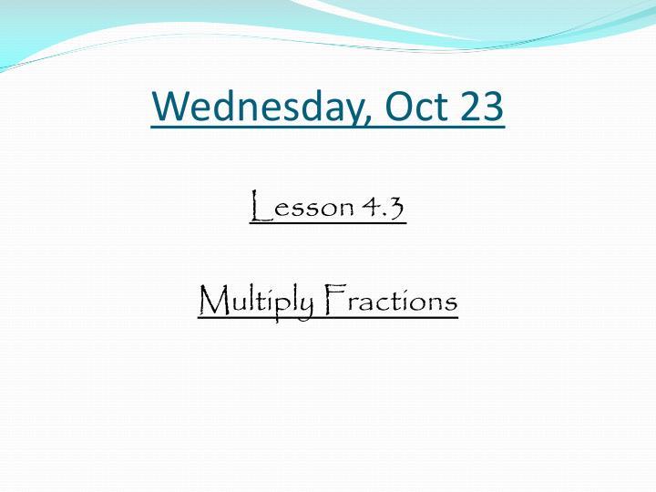 Wednesday, Oct 23