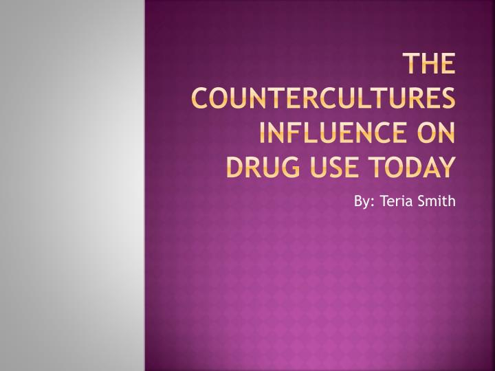 the countercultures influence on drug use today n.