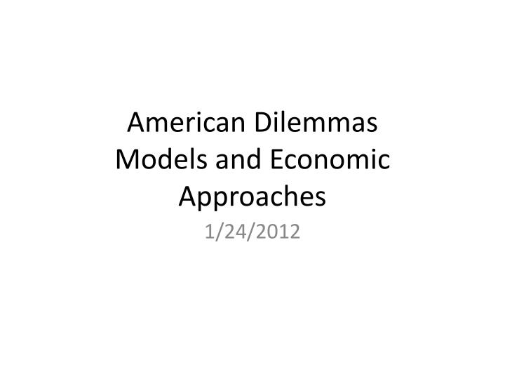 american dilemmas models and economic approaches n.