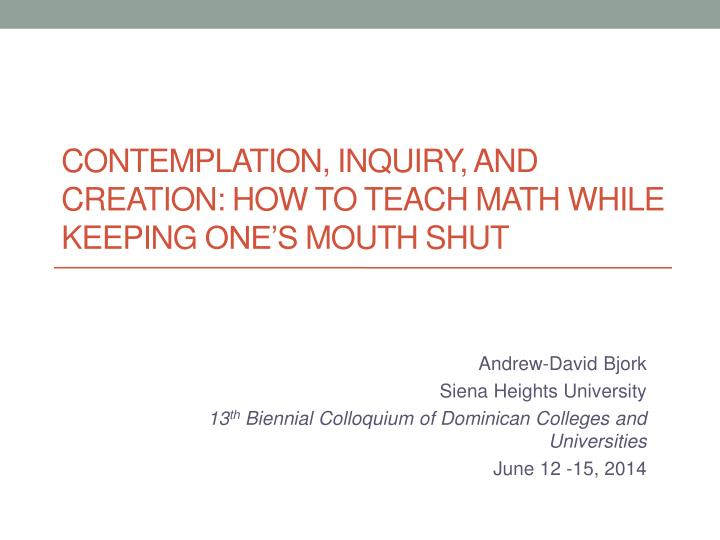 Contemplation inquiry and creation how to teach math while keeping one s mouth shut