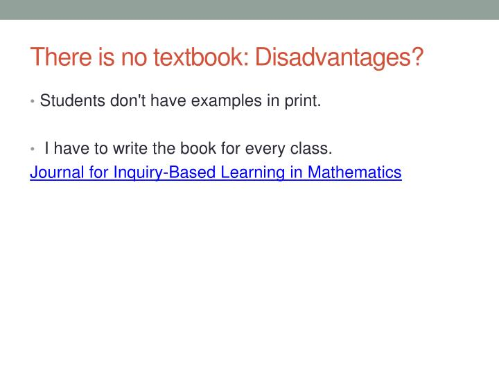 There is no textbook: Disadvantages?