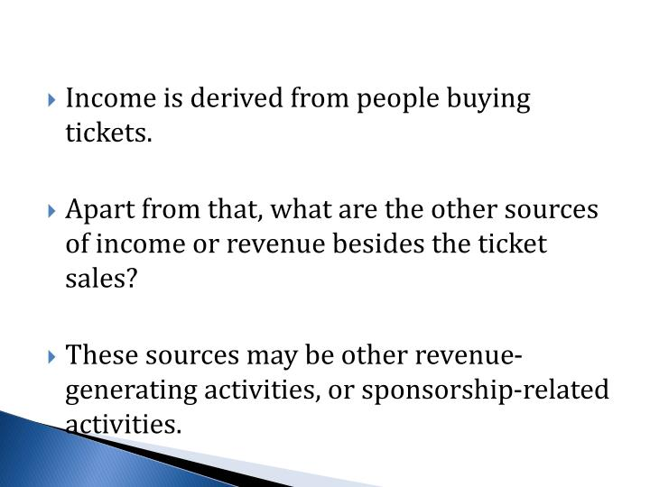 Income is derived from people buying tickets.