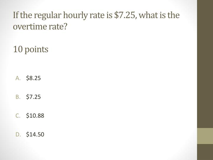 If the regular hourly rate is $7.25, what is the overtime rate