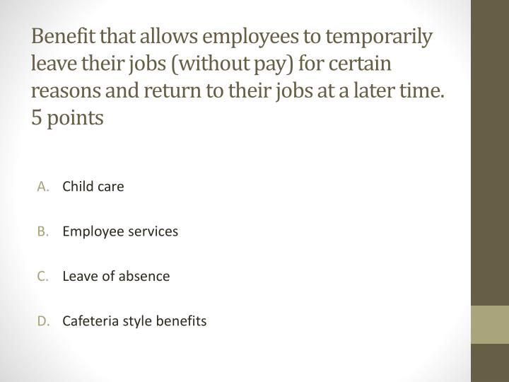 Benefit that allows employees to temporarily leave their jobs (without pay) for certain reasons and return to their jobs at a later time