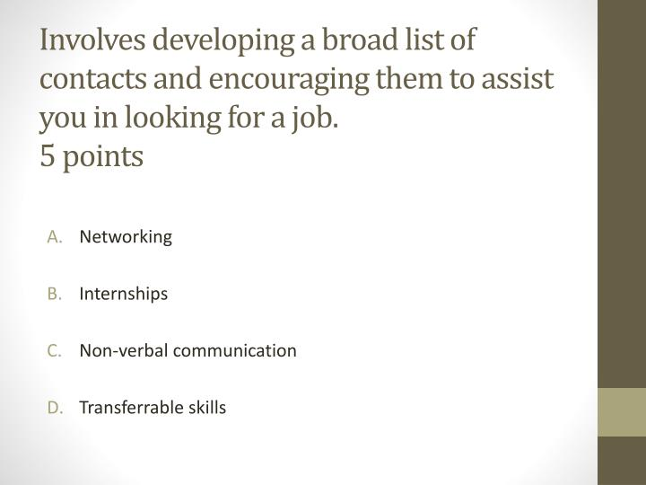 Involves developing a broad list of contacts and encouraging them to assist you in looking for a job
