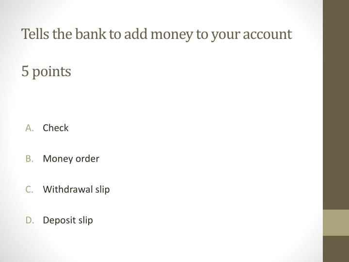 Tells the bank to add money to your