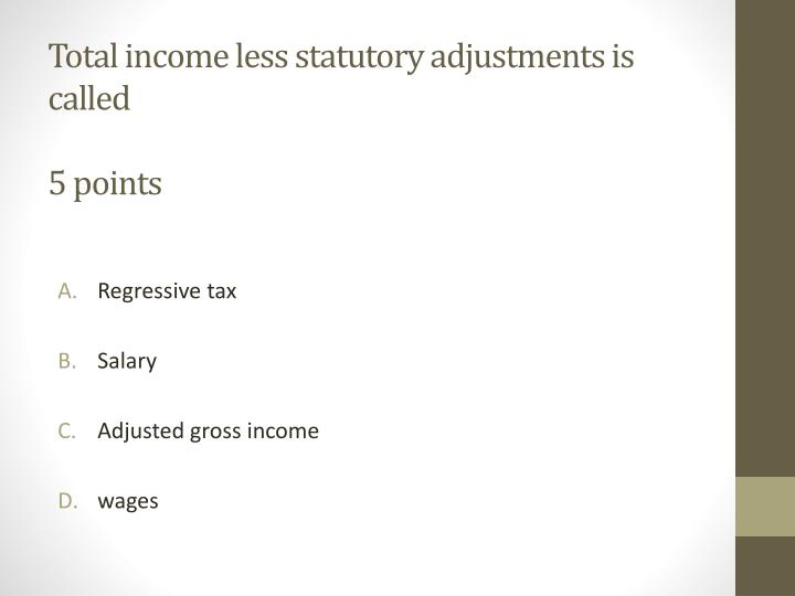 Total income less statutory adjustments is