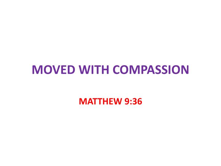 moved with compassion n.