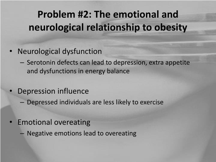 Problem #2: The emotional and neurological relationship to obesity