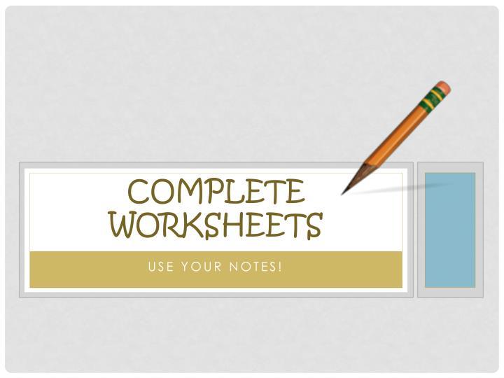 Complete worksheets