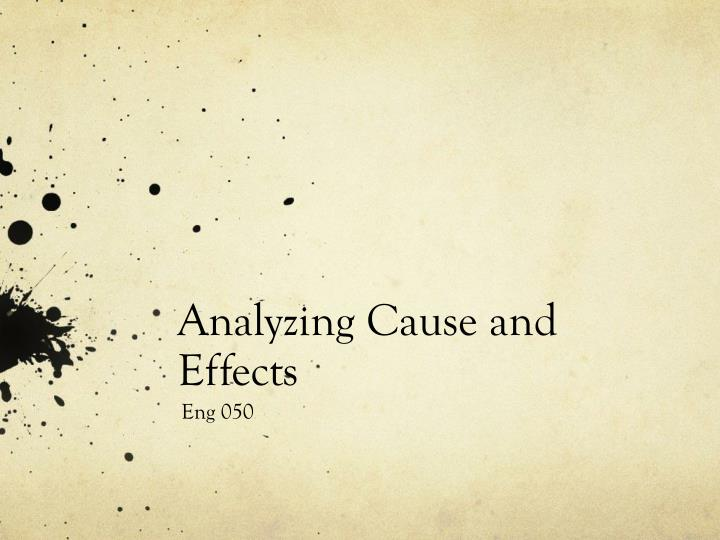 Analyzing cause and effects