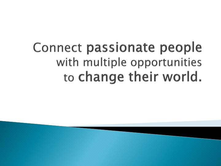 Connect passionate people with multiple opportunities to change their world