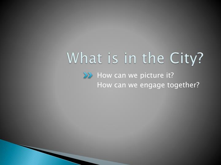 What is in the City?