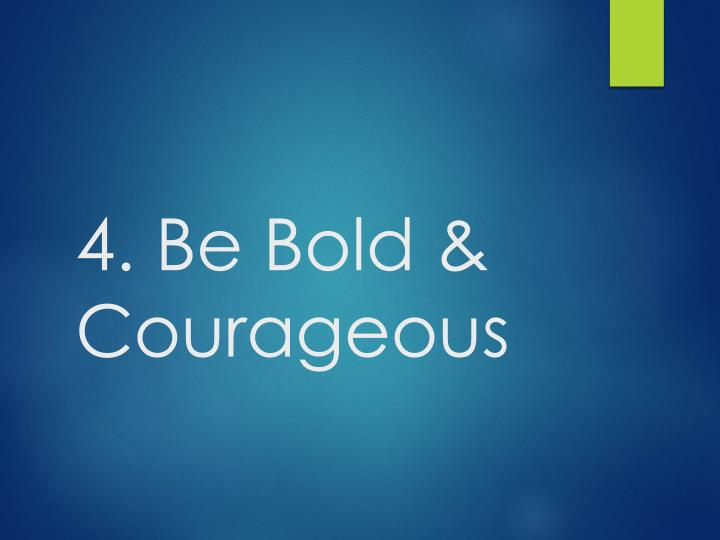 4. Be Bold & Courageous